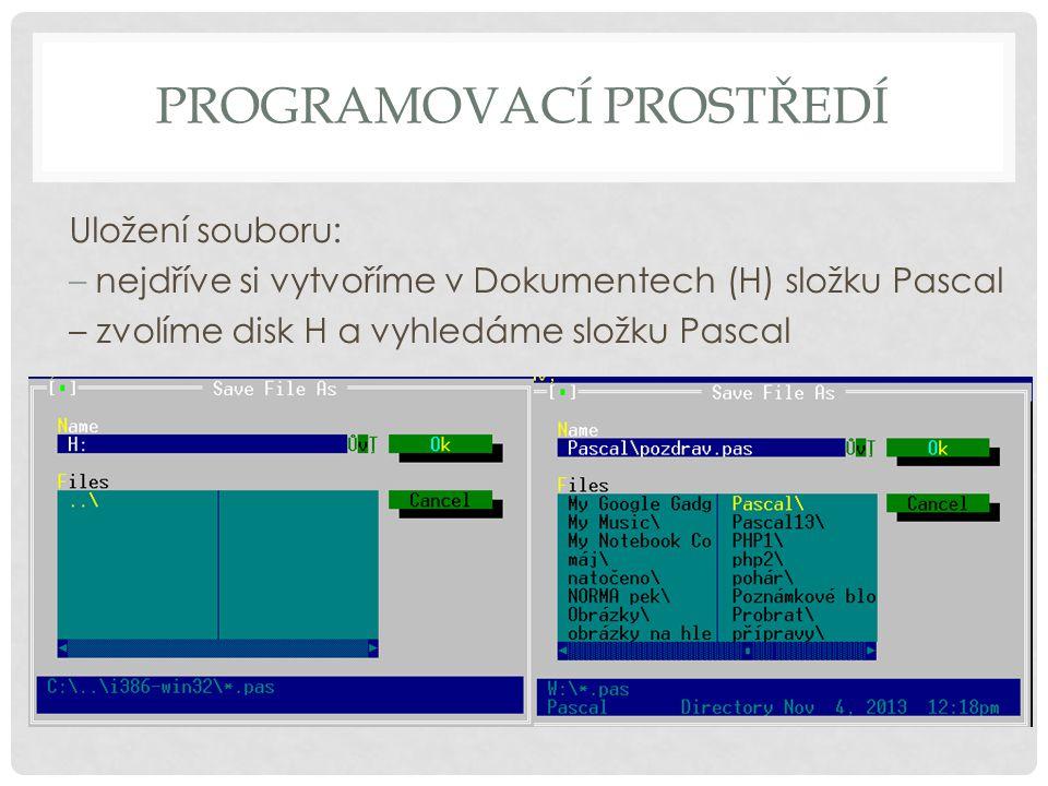 PROGRAMOVACÍ PROSTŘEDÍ Uložení souboru: –nejdříve si vytvoříme v Dokumentech (H) složku Pascal – zvolíme disk H a vyhledáme složku Pascal