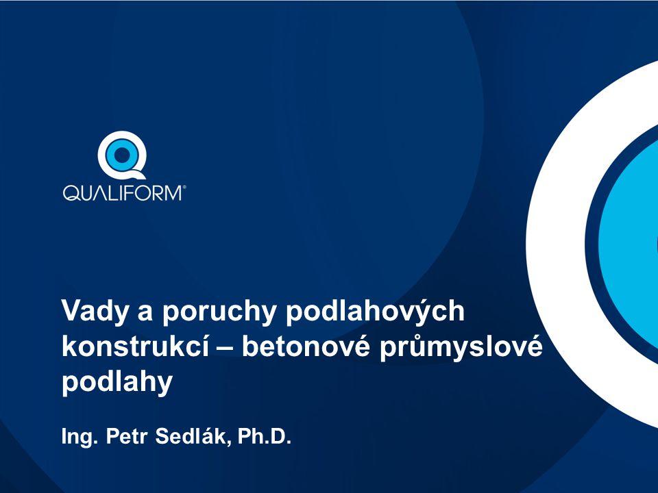 Vady a poruchy podlahových konstrukcí – betonové průmyslové podlahy Ing. Petr Sedlák, Ph.D.
