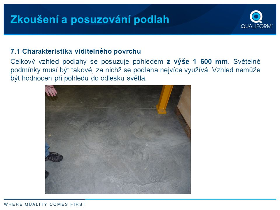 Zkoušení a posuzování podlah 7.1 Charakteristika viditelného povrchu Celkový vzhled podlahy se posuzuje pohledem z výše 1 600 mm. Světelné podmínky mu