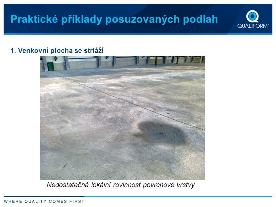 Praktické příklady posuzovaných podlah 1. Venkovní plocha se striáží Nedostatečná lokální rovinnost povrchové vrstvy