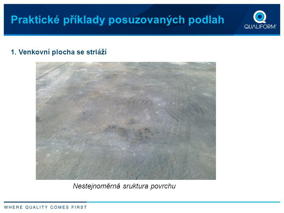 Praktické příklady posuzovaných podlah 1. Venkovní plocha se striáží Nestejnoměrná sruktura povrchu