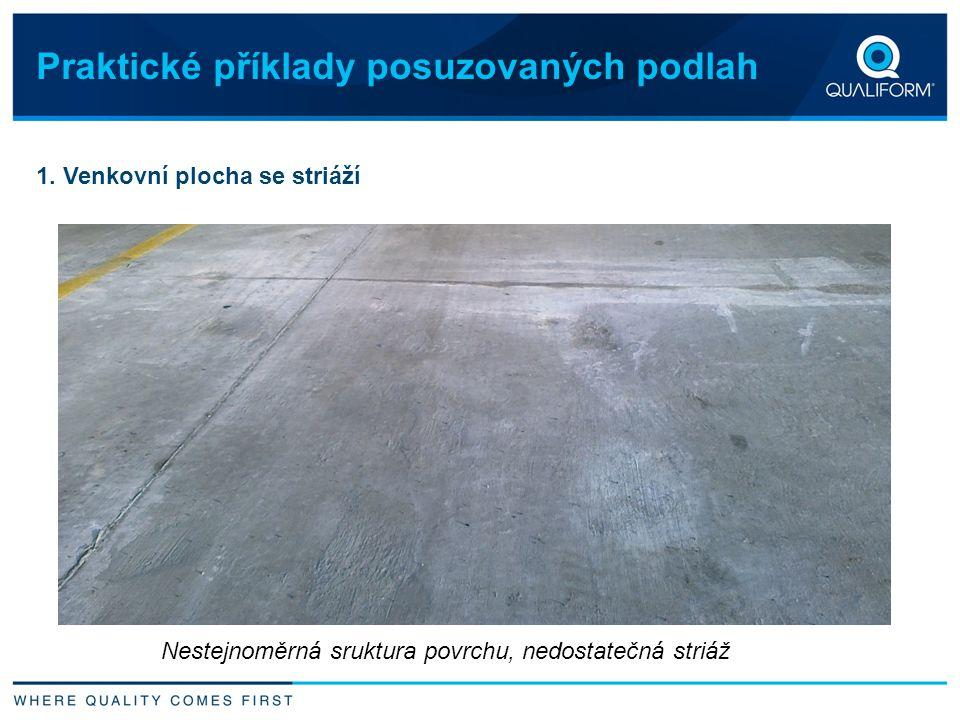 Praktické příklady posuzovaných podlah 1. Venkovní plocha se striáží Nestejnoměrná sruktura povrchu, nedostatečná striáž