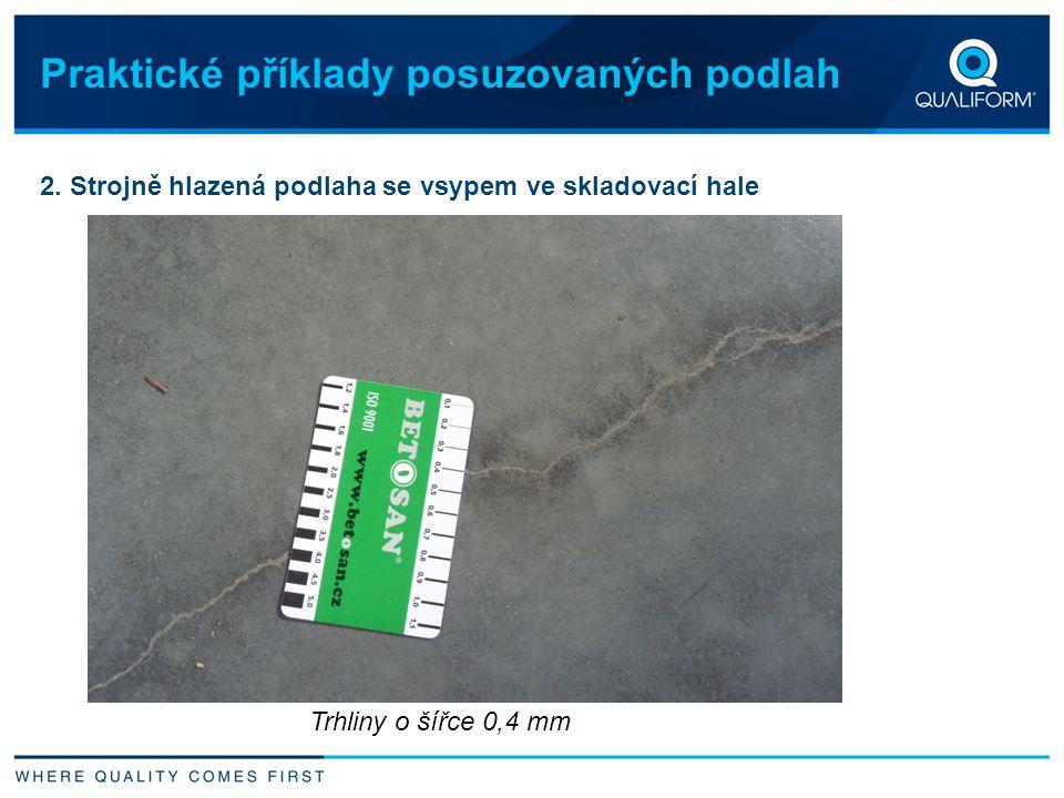 Praktické příklady posuzovaných podlah 2. Strojně hlazená podlaha se vsypem ve skladovací hale Trhliny o šířce 0,4 mm