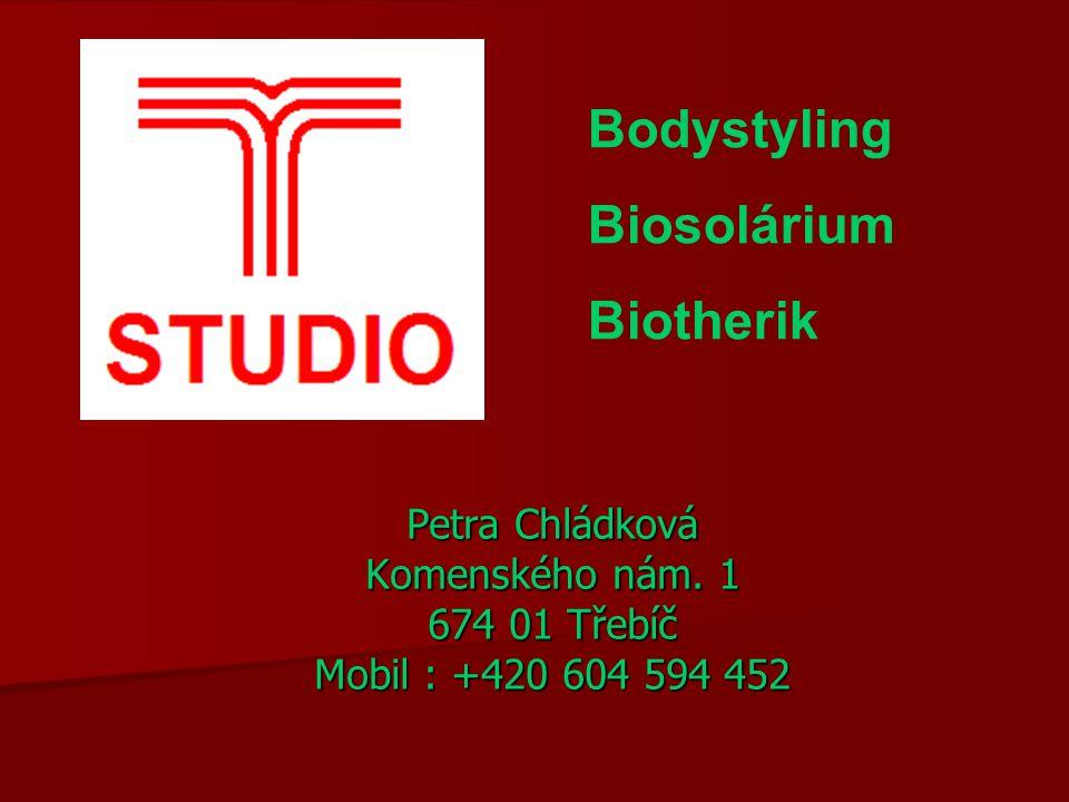 Petra Chládková Komenského nám. 1 674 01 Třebíč Mobil : +420 604 594 452 Bodystyling Biosolárium Biotherik