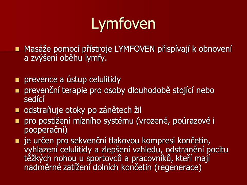 Lymfoven Masáže pomocí přístroje LYMFOVEN přispívají k obnovení a zvýšení oběhu lymfy. Masáže pomocí přístroje LYMFOVEN přispívají k obnovení a zvýšen