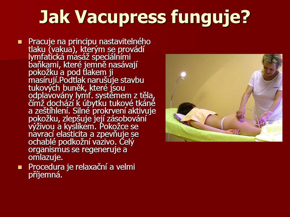Jak Vacupress funguje? Pracuje na principu nastavitelného tlaku (vakua), kterým se provádí lymfatická masáž speciálními baňkami, které jemně nasávají