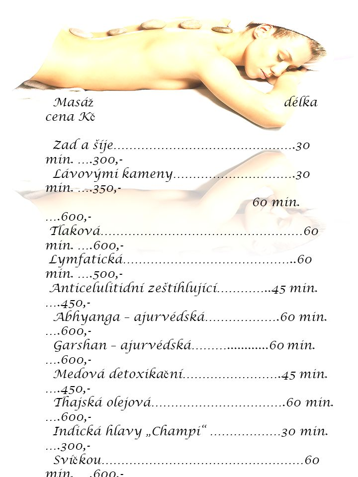 Masá ž délka cena K č Zad a šíje……………………………………….30 min. ….300,- Lávovými kameny………………………….30 min. ….350,- 60 min. ….600,- Tlaková……………………………………………60 m