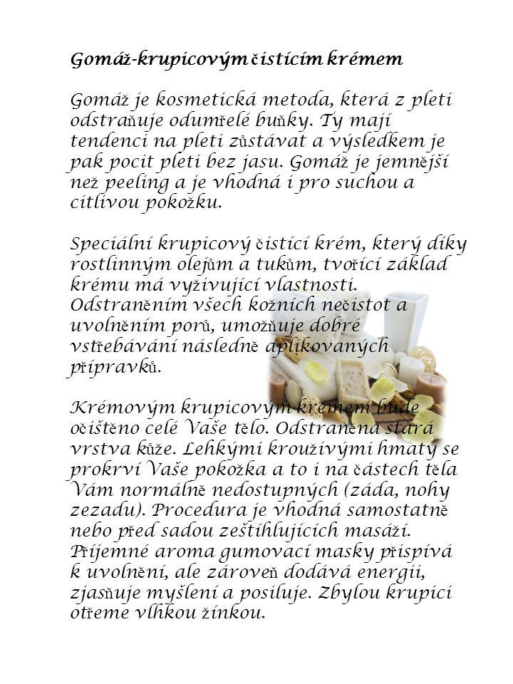 Gomá ž -krupicovým č istícím krémem Gomá ž je kosmetická metoda, která z pleti odstra ň uje odum ř elé bu ň ky. Ty mají tendenci na pleti z ů stávat a