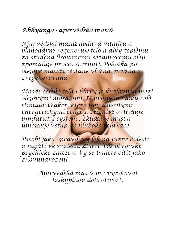 Abhyanga - ajurvédská masá ž Ajurvédská masá ž dodává vitalitu a blahodárn ě regeneruje t ě lo a díky teplému, za studena lisovanému sezamovému oleji