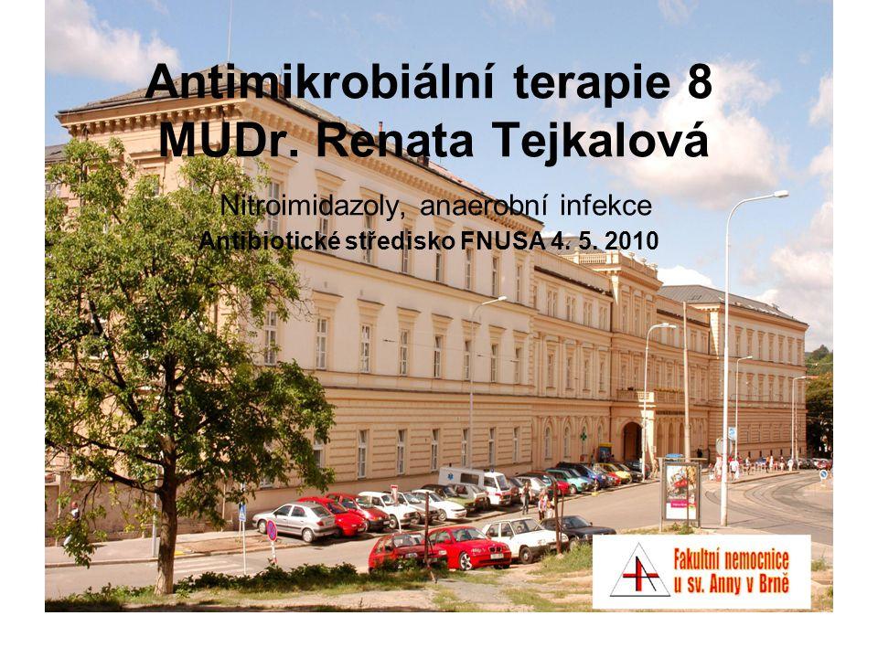 Antimikrobiální terapie 8 MUDr. Renata Tejkalová Nitroimidazoly, anaerobní infekce Antibiotické středisko FNUSA 4. 5. 2010