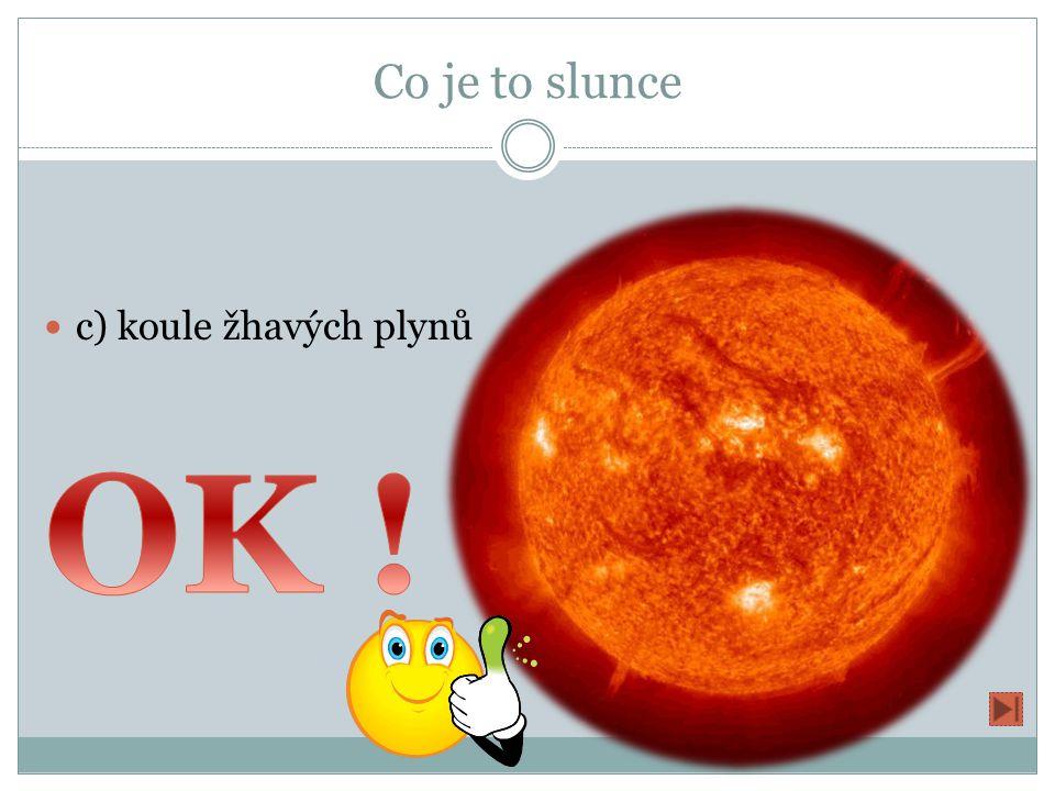 Co je to slunce a) světlo s infračerveným zářením b) koule plynů a elektřiny c) koule žhavých plynů