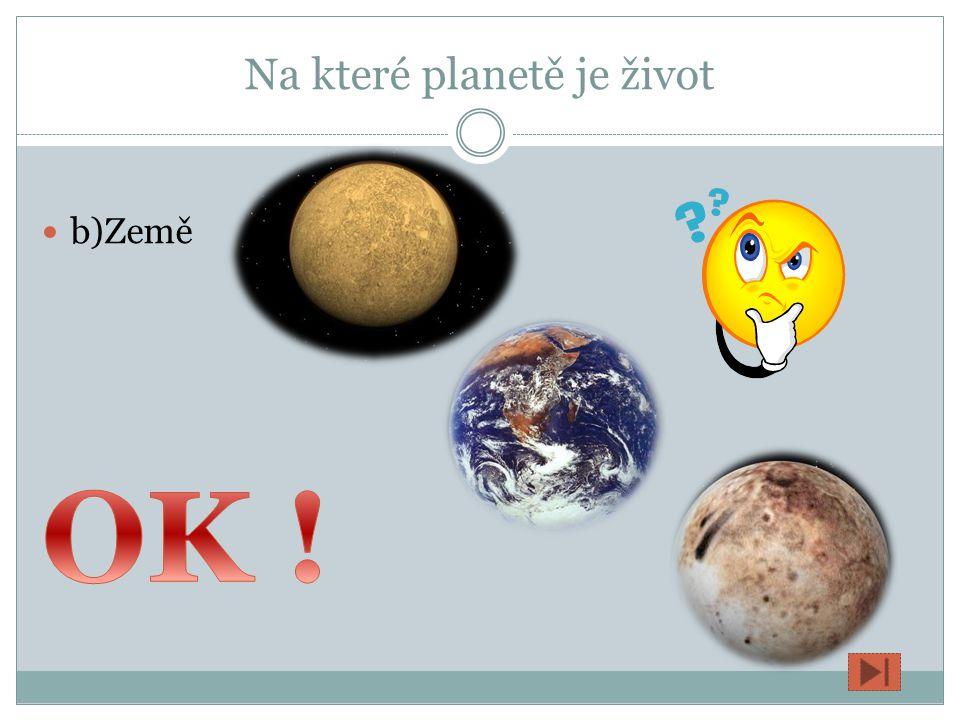 Na které planetě je život a)Merkur b)Země c)Pluto