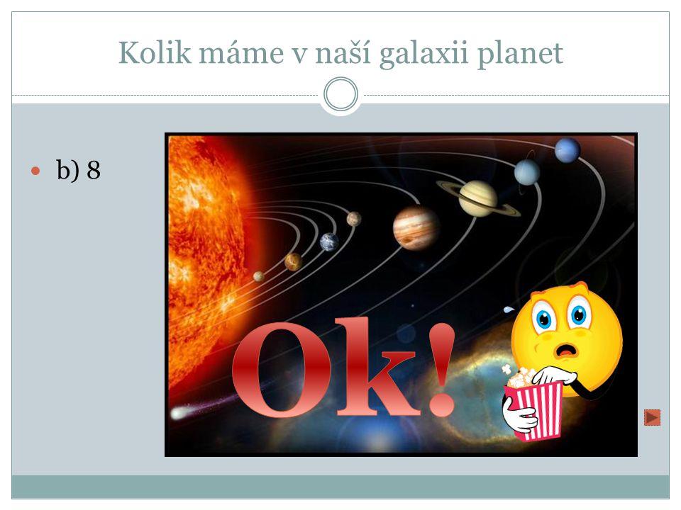 Kolik máme v naší galaxii planet a) 12 b) 8 c) 9