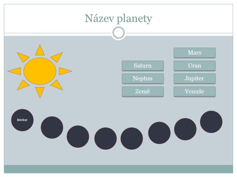 Název planety Neptun Saturn Merkur Země Venuše Jupiter Uran Mars