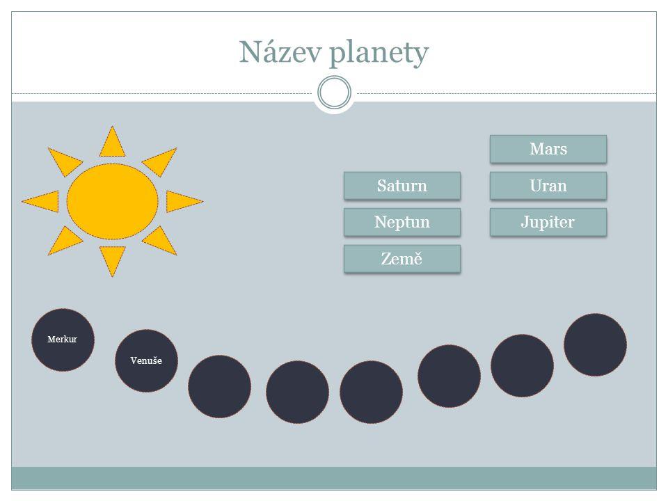 Název planety Merkur Neptun Saturn Země Venuše Jupiter Uran Mars