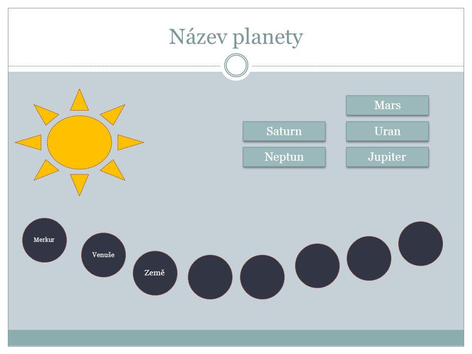 Název planety Merkur Venuše Země Neptun Saturn Jupiter Uran Mars