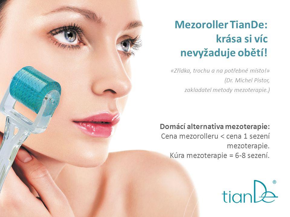 Mezoroller TianDe: krása si víc nevyžaduje obětí! «Zřídka, trochu a na potřebné místo!» (Dr. Michel Pistor, zakladatel metody mezoterapie.) Domácí alt
