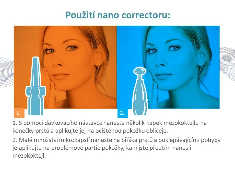 Použití nano correctoru: 1. S pomocí dávkovacího nástavce naneste několik kapek mezokoktejlu na konečky prstů a aplikujte jej na očištěnou pokožku obl