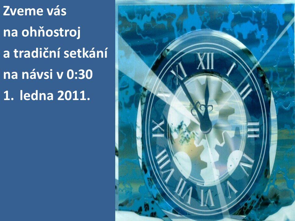 Zveme vás na ohňostroj a tradiční setkání na návsi v 0:30 1.ledna 2011.