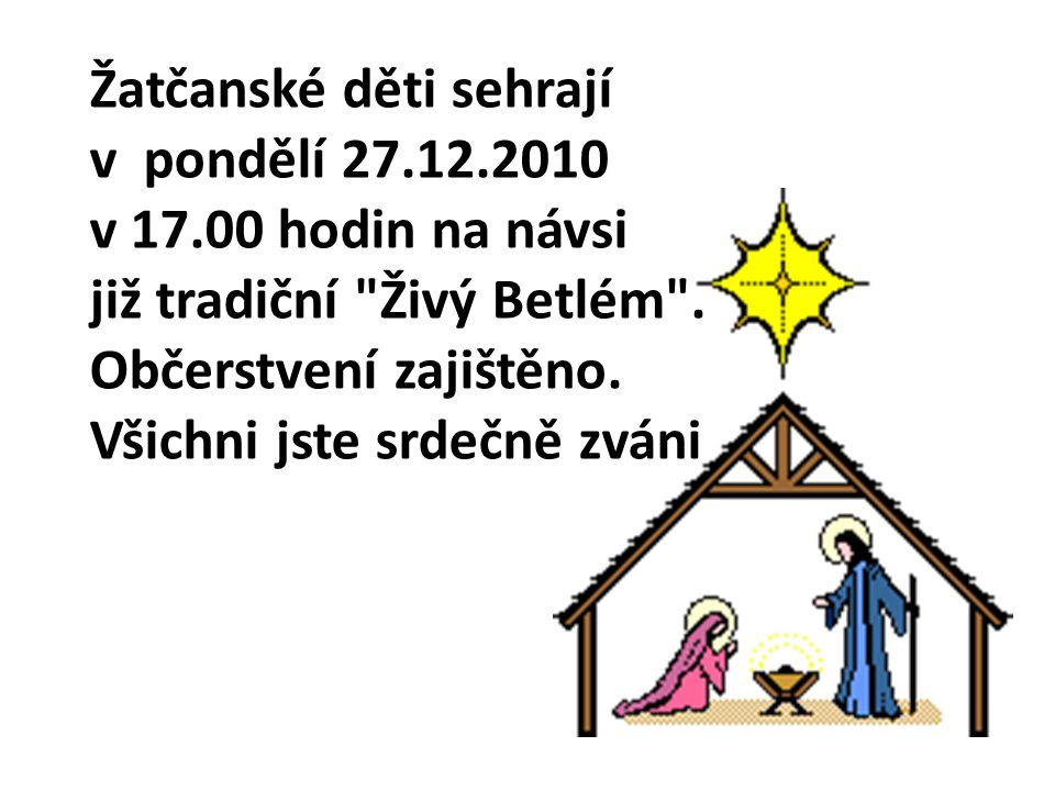 Žatčanské děti sehrají v pondělí 27.12.2010 v 17.00 hodin na návsi již tradiční Živý Betlém .