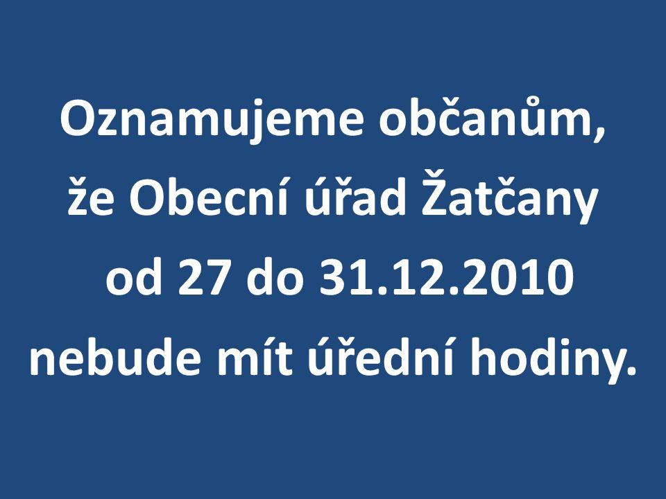 Oznamujeme občanům, že Obecní úřad Žatčany od 27 do 31.12.2010 nebude mít úřední hodiny.