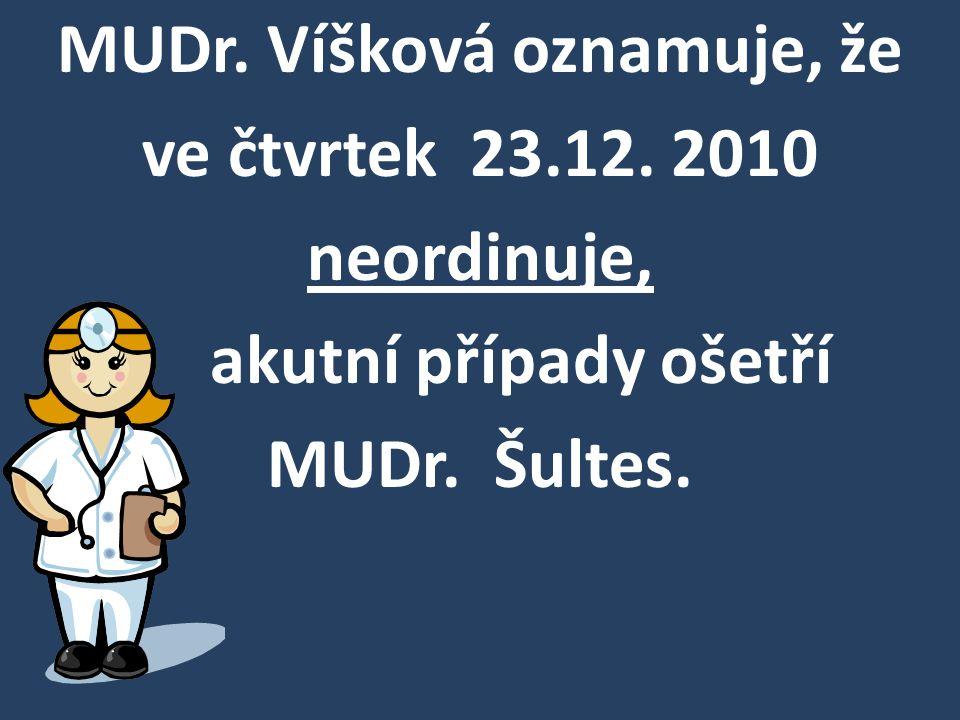 MUDr. Víšková oznamuje, že ve čtvrtek 23.12. 2010 neordinuje, akutní případy ošetří MUDr. Šultes.