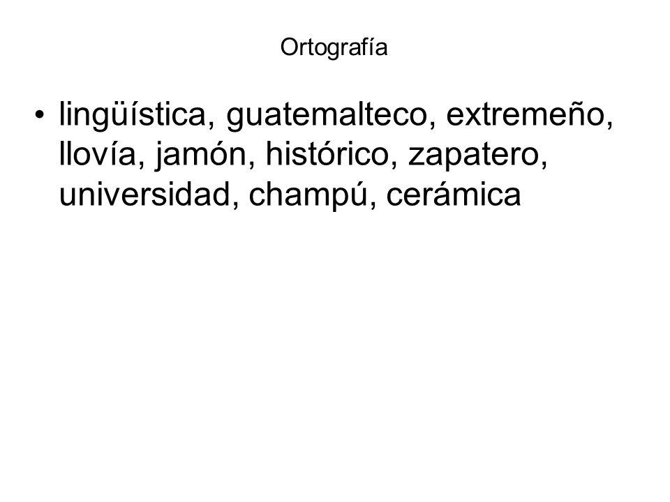 Ortografía lingüística, guatemalteco, extremeño, llovía, jamón, histórico, zapatero, universidad, champú, cerámica