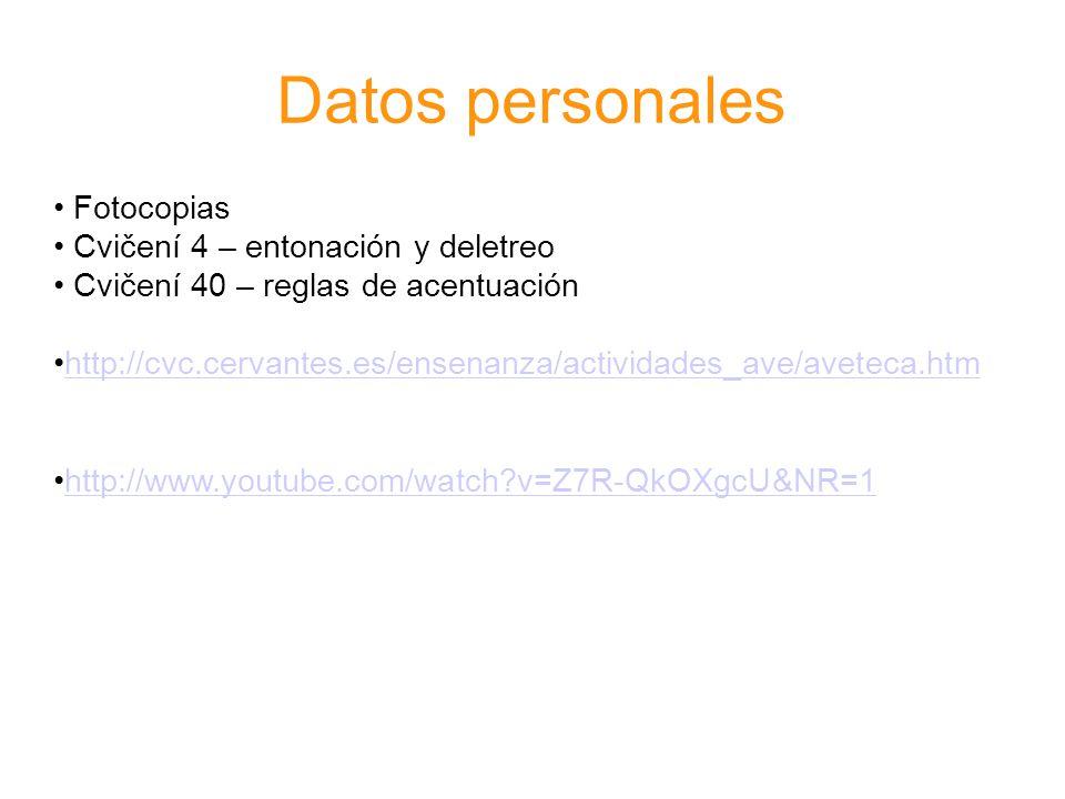Datos personales Fotocopias Cvičení 4 – entonación y deletreo Cvičení 40 – reglas de acentuación http://cvc.cervantes.es/ensenanza/actividades_ave/ave