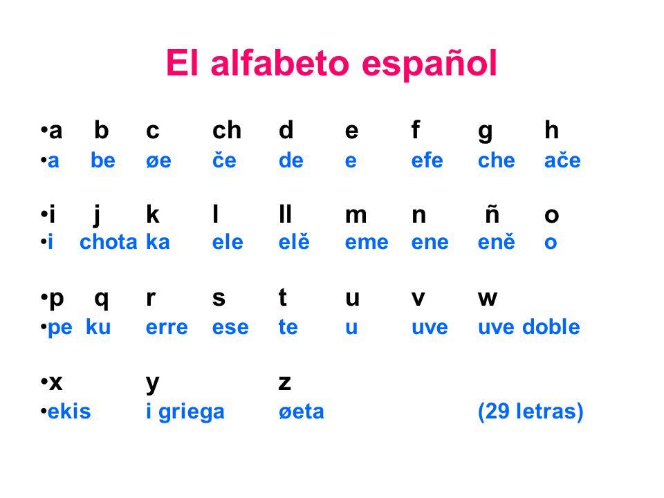 El alfabeto español a bcchdefgh a beøečedeeefecheače i jklllmn ño ichotakaeleelěemeeneeněo p qrstuvw pe kuerreeseteuuveuve doble xyz ekisi griegaøeta(29 letras)