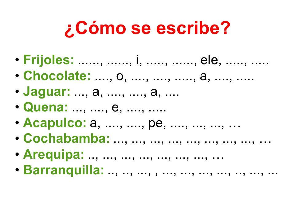 ¿Cómo se escribe? Frijoles:......,......, i,.....,......, ele,.....,..... Chocolate:...., o,....,....,....., a,....,..... Jaguar:..., a,....,...., a,.