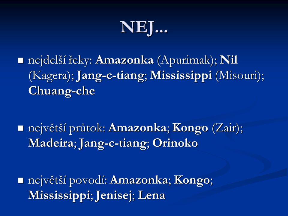 NEJ... nejdelší řeky: Amazonka (Apurimak); Nil (Kagera); Jang-c-tiang; Mississippi (Misouri); Chuang-che nejdelší řeky: Amazonka (Apurimak); Nil (Kage