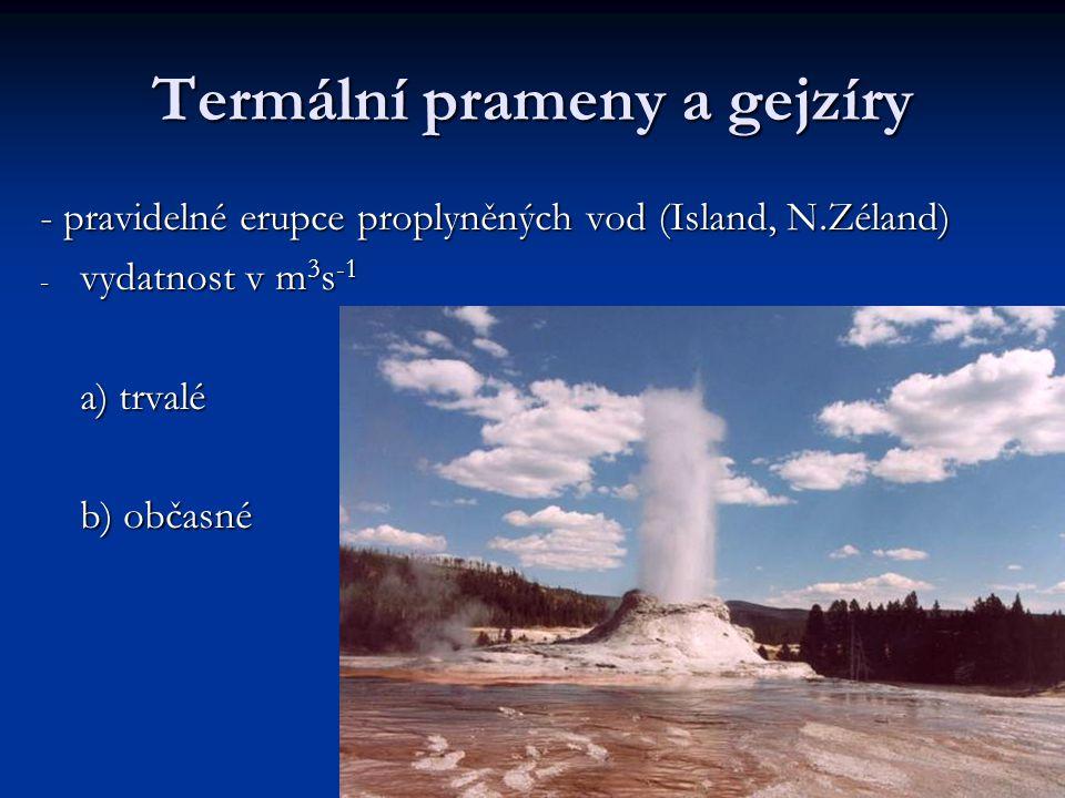 Termální prameny a gejzíry - pravidelné erupce proplyněných vod (Island, N.Zéland) - vydatnost v m 3 s -1 a) trvalé b) občasné