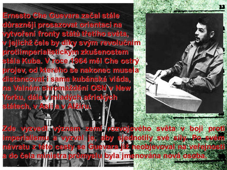 Ernesto Che Guevara začal stále důrazněji prosazovat orientaci na vytvoření fronty států třetího světa, v jejichž čele by díky svým revolučním protiim