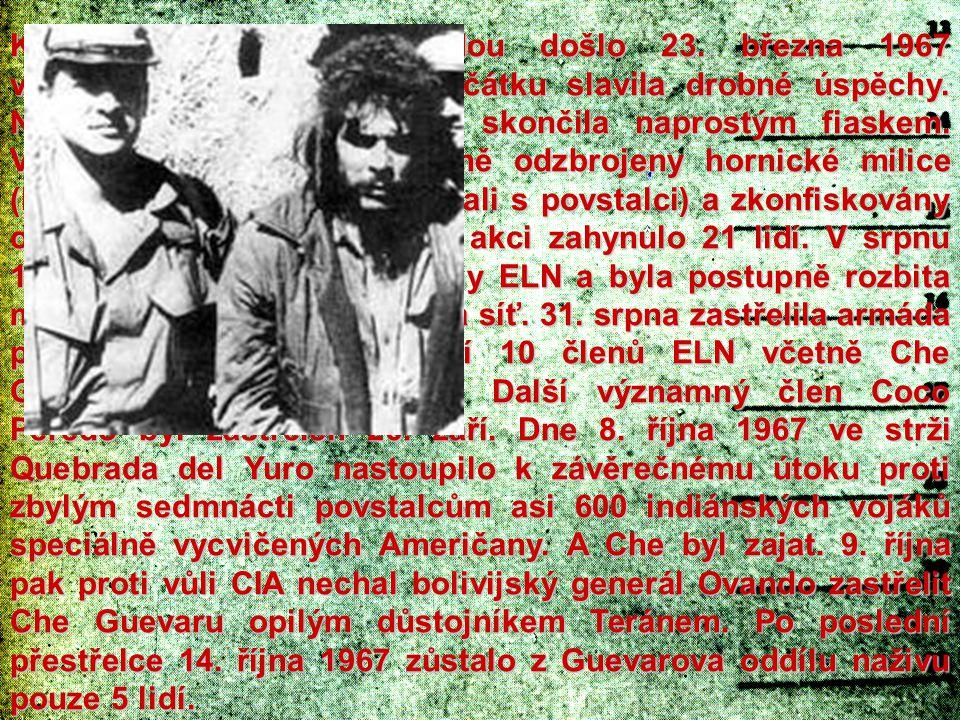 K první srážce s armádou došlo 23. března 1967 v Ňancahuazú. Guerrila zpočátku slavila drobné úspěchy. Nakonec ale celá revoluce skončila naprostým fi
