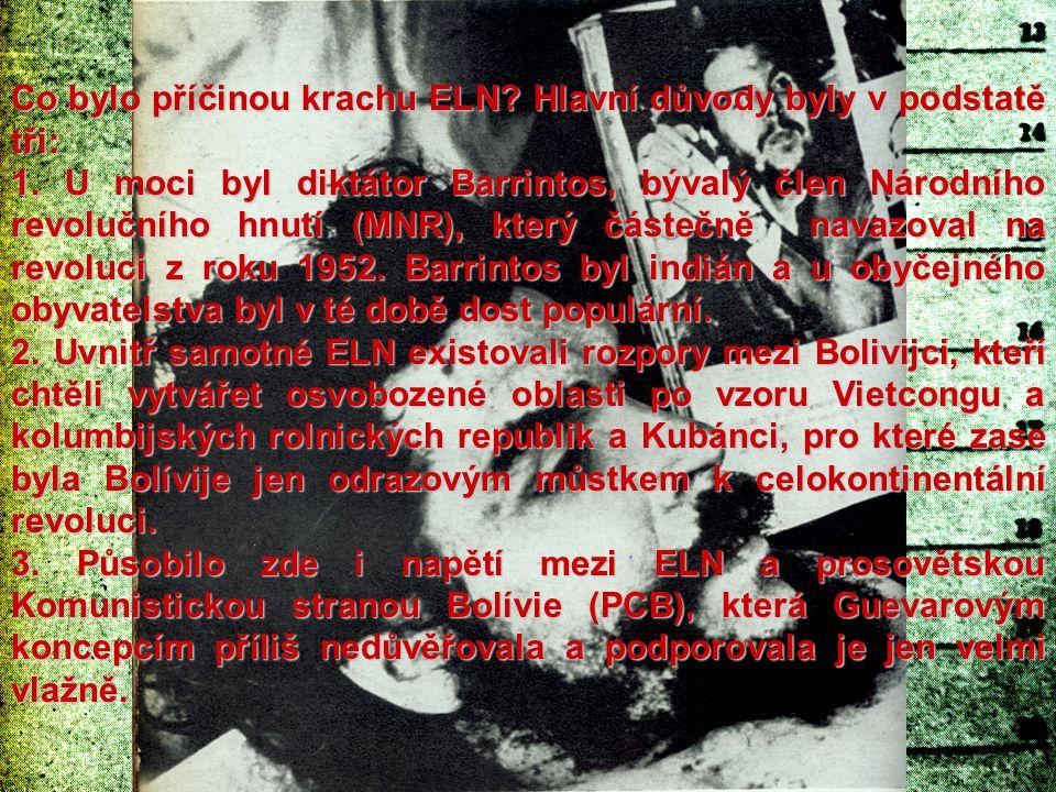 Co bylo příčinou krachu ELN? Hlavní důvody byly v podstatě tři: 1. U moci byl diktátor Barrintos, bývalý člen Národního revolučního hnutí (MNR), který