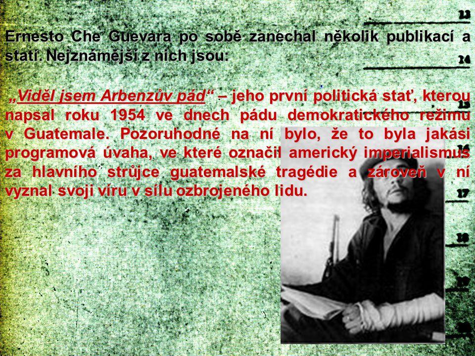 """Ernesto Che Guevara po sobě zanechal několik publikací a statí. Nejznámější z nich jsou: """"Viděl jsem Arbenzův pád"""" – jeho první politická stať, kterou"""
