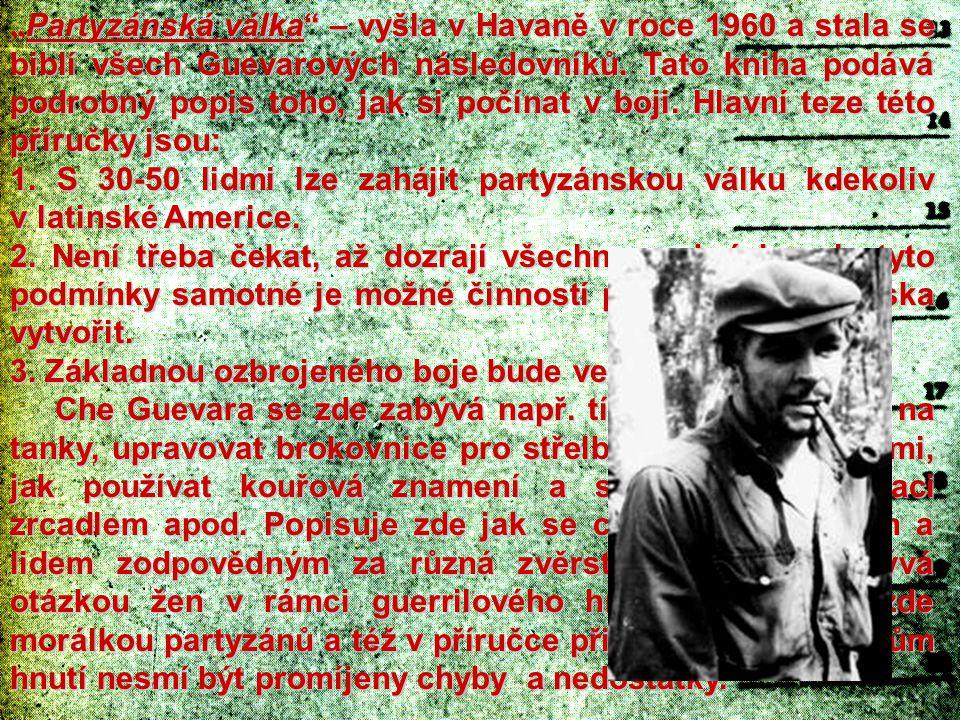 """Partyzánská válka"""" – vyšla v Havaně v roce 1960 a stala se biblí všech Guevarových následovníků. Tato kniha podává podrobný popis toho, jak si počínat"""