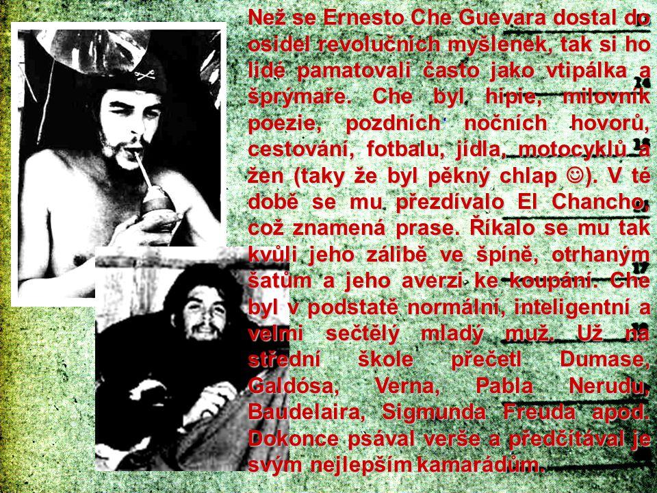 Než se Ernesto Che Guevara dostal do osidel revolučních myšlenek, tak si ho lidé pamatovali často jako vtipálka a šprýmaře. Che byl hipie, milovník po