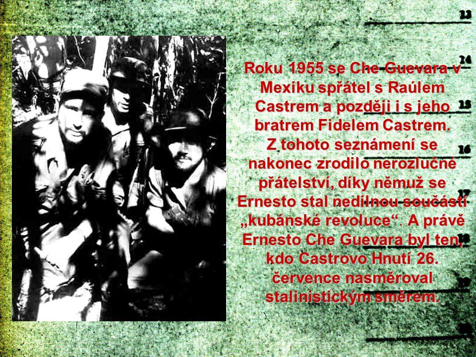 Roku 1955 se Che Guevara v Mexiku spřátel s Raúlem Castrem a později i s jeho bratrem Fidelem Castrem. Z tohoto seznámení se nakonec zrodilo nerozlučn