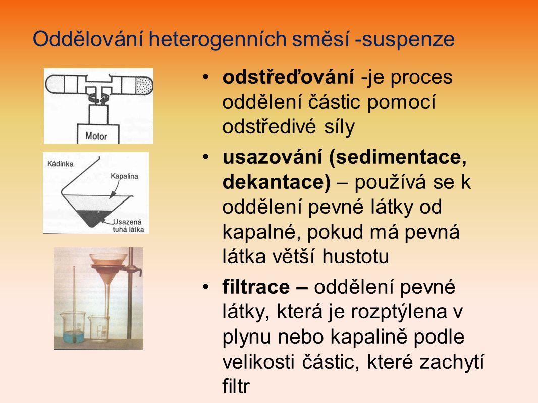 Oddělování heterogenních směsí -suspenze odstřeďování -je proces oddělení částic pomocí odstředivé síly usazování (sedimentace, dekantace) – používá s