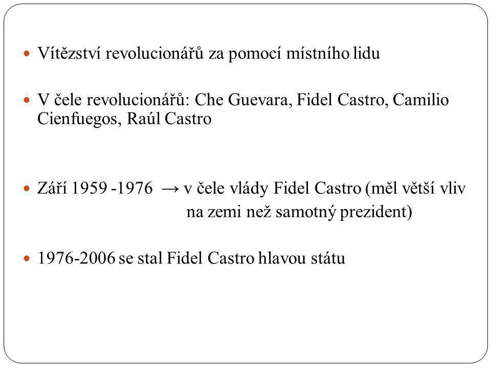 Vítězství revolucionářů za pomocí místního lidu V čele revolucionářů: Che Guevara, Fidel Castro, Camilio Cienfuegos, Raúl Castro Září 1959 -1976 → v č