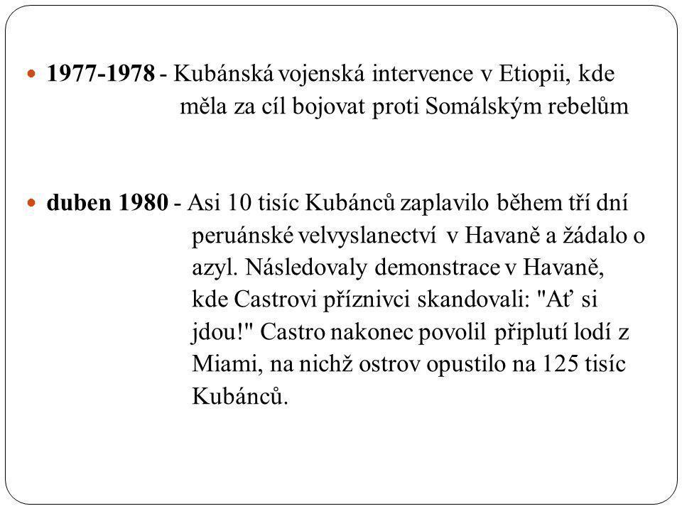 1977-1978 - Kubánská vojenská intervence v Etiopii, kde měla za cíl bojovat proti Somálským rebelům duben 1980 - Asi 10 tisíc Kubánců zaplavilo během