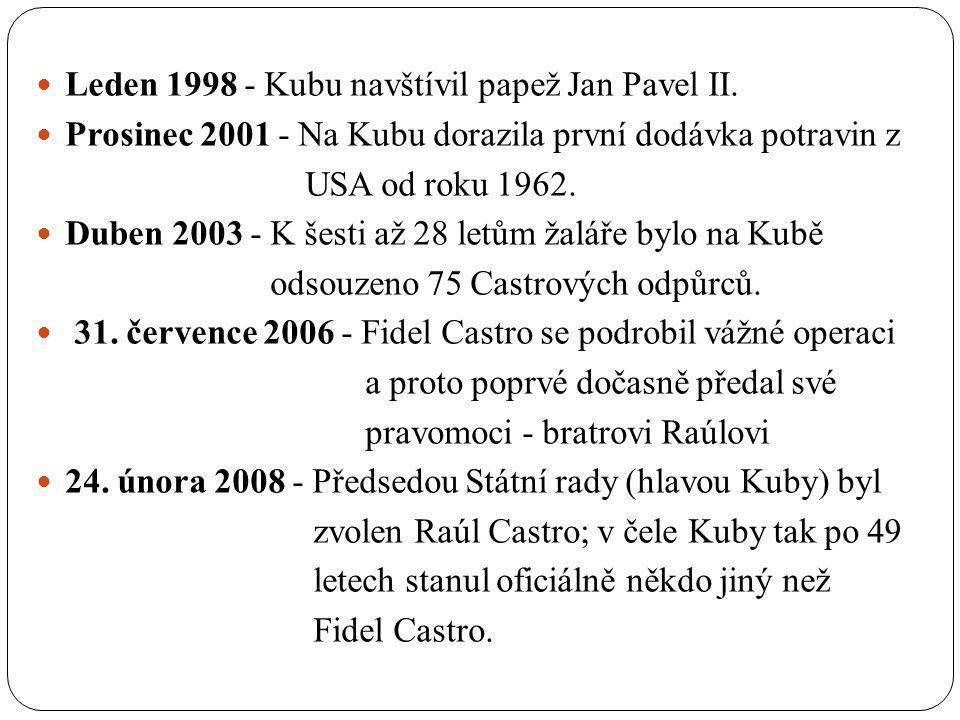 Leden 1998 - Kubu navštívil papež Jan Pavel II. Prosinec 2001 - Na Kubu dorazila první dodávka potravin z USA od roku 1962. Duben 2003 - K šesti až 28