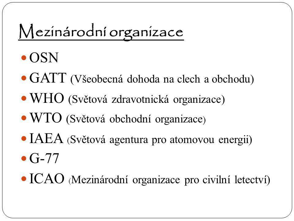 Mezinárodní organizace OSN GATT (Všeobecná dohoda na clech a obchodu) WHO (Světová zdravotnická organizace) WTO (Světová obchodní organizace ) IAEA (
