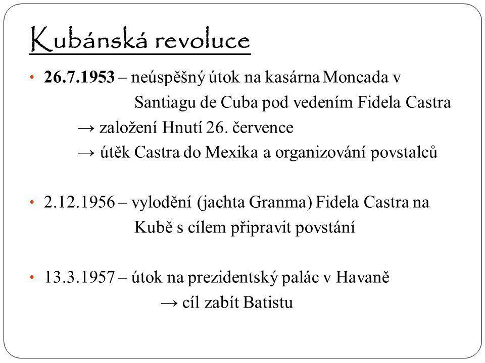 Kubánská revoluce 26.7.1953 – neúspěšný útok na kasárna Moncada v Santiagu de Cuba pod vedením Fidela Castra → založení Hnutí 26. července → útěk Cast