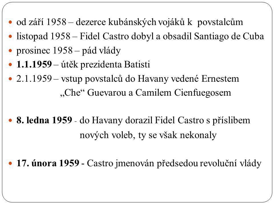 od září 1958 – dezerce kubánských vojáků k povstalcům listopad 1958 – Fidel Castro dobyl a obsadil Santiago de Cuba prosinec 1958 – pád vlády 1.1.1959