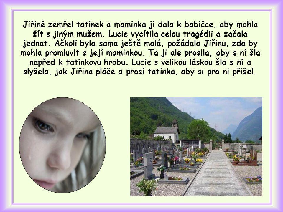 Takhle to udělala malá jedenáctiletá Lucie z jednoho italského města, když viděla, že její stejně stará přítelkyně a spolužačka Jiřina je velmi smutná