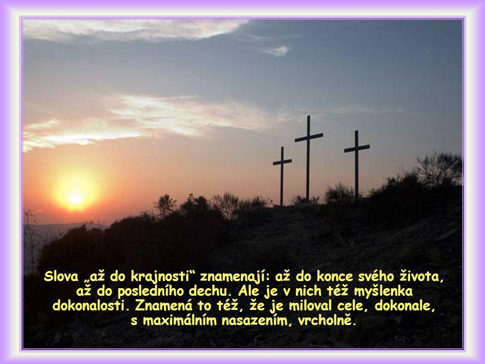 """""""A protože miloval svoje, kteří byli ve světě, projevil jim lásku až do krajnosti."""""""