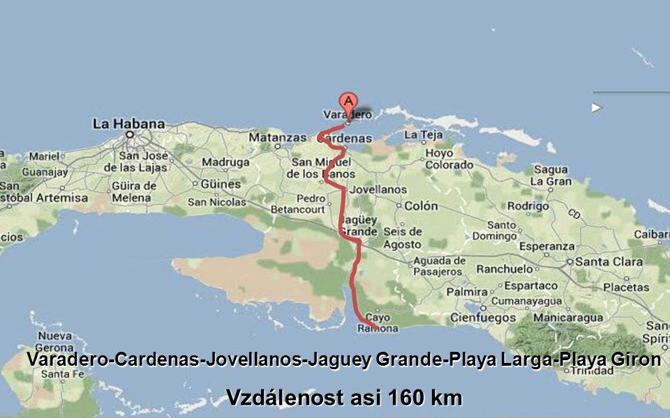 Varadero-Cardenas-Jovellanos-Jaguey Grande-Playa Larga-Playa Giron Vzdálenost asi 160 km