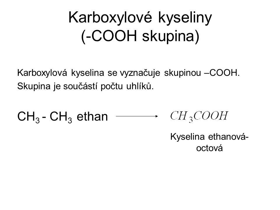 Karboxylové kyseliny (-COOH skupina) Karboxylová kyselina se vyznačuje skupinou –COOH. Skupina je součástí počtu uhlíků. CH 3 - CH 3 ethan Kyselina et